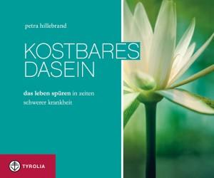 Kostbares Dasein von Petra Hillebrand, Foto: Tyrolia Verlag
