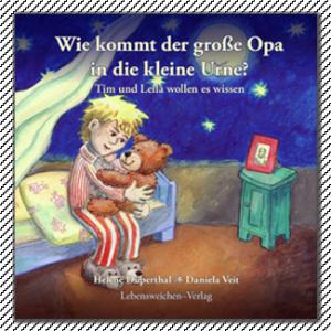 Wie kommt der große Opa in die kleine Urne, Foto: Lebensweichen-Verlag